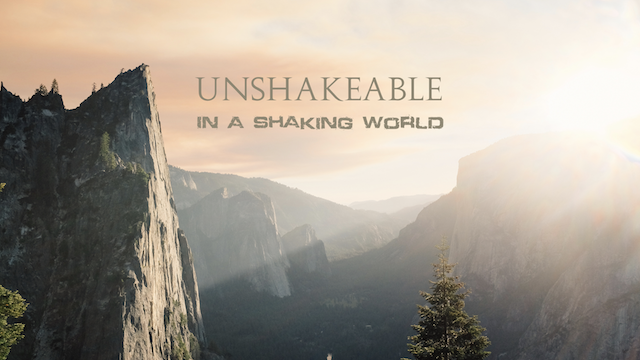 Unshakeable in a shaking world