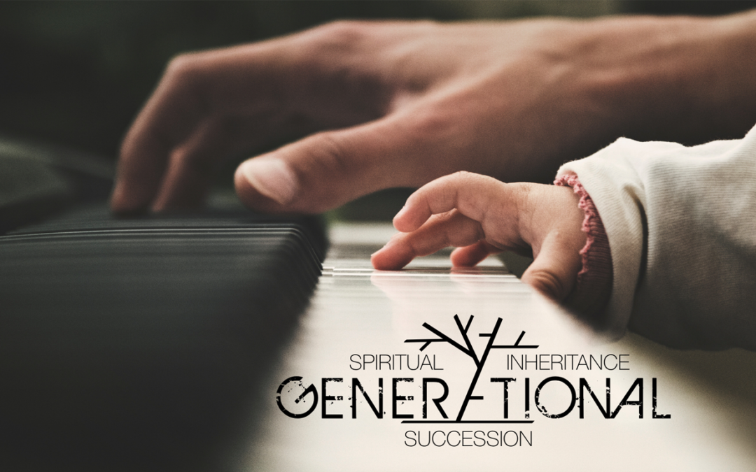 Spiritual Inheritance & Generational Succession