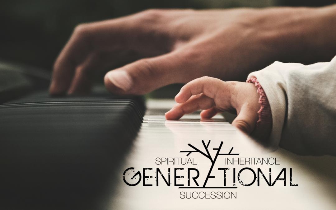 Spiritual Inheritance & Generational Succession