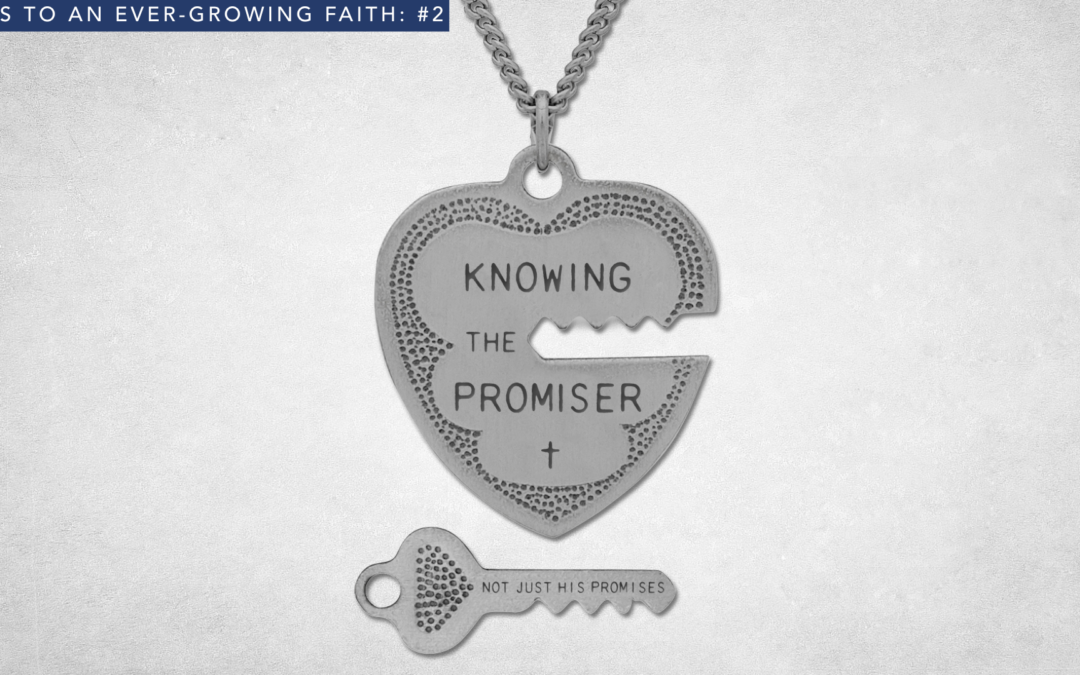 Knowing the Promiser, not just His promises